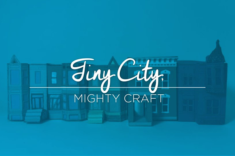 feature_photos_tiny-city-mighty-craft